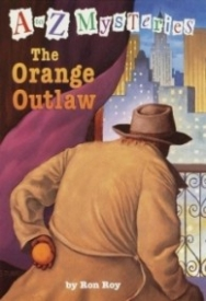 The Orange Outlaw (A to Z Mysteries #15)