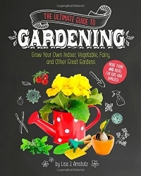 The Ultimate Guide to Gardening (Craft It Yourself)