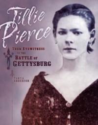 Tillie Pierce  Teen Eyewitness To The Battle of Gettysburg