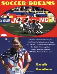Soccer Dreams: My True Adventure Following the U.S. Women's National Soccer Team, as a Fan and 12-Year Old Junior Reporter for the St. Petersburg ... History-Making 1999 FIFA Women's World Cup!