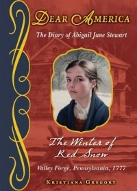 The Winter of Red Snow: The Diary of Abigail Jane Stewart (Dear America)