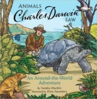 Animals Charles Darwin Saw:  An Around-the-World Adventure
