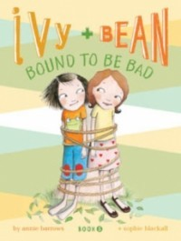 Ivy & Bean: Bound to Be Bad (Book 5)