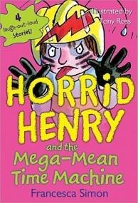 Horrid Henry and the Mega-Mean Time Machine (Horrid Henry)