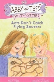 Ants Don't Catch Flying Saucers (Abby and Tess Pet-Sitters)