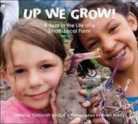 Up We Grow! A Year in the Life of a Small, Local Farm