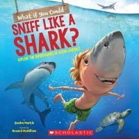 What If You Could Sniff Like a Shark?: Explore the Superpowers of Ocean Animals (What If You Had... ?)