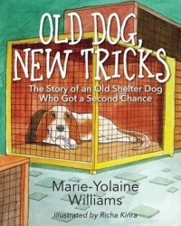 Old Dog, New Tricks: The Story of an Old Shelter Dog Who Got a Second Chance