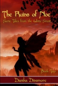 The Ruins of Noe (Faerie Tales from the White Forest #2)