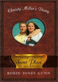From the Secret Place in My Heart: Christy Miller's Diary