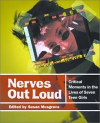 Nerves Out Loud: Critical Moments in the Lives of Seven Teen Girls