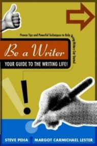 Be a Writer: Your Guide to the Writing Life!