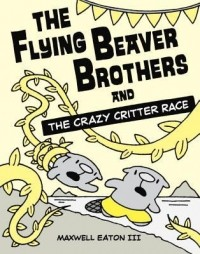 The Flying Beaver Brothers and the Crazy Critter Race (The Flying Beaver Brothers #6)