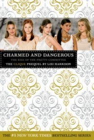 Charmed and Dangerous: The Rise of the Pretty Committee (The Clique Prequel)