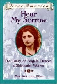 Hear My Sorrow: The Diary of Angela Denoto, a Shirtwaist Worker, New York City 1909 (Dear America)