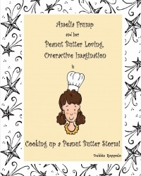 Amelia Frump & Her Peanut Butter Loving, Overactive Imagination is Cooking Up a Peanut Butter Storm (Volume 2)