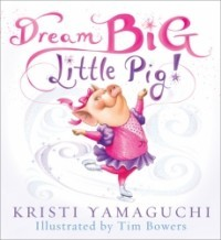 Dream Big, Little Pig (... Little Pig! #1)