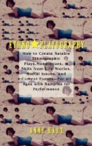 Ethno-Playography: How to Create Salable Ethnographic Plays, Monologues, & Skits from Life Stories, Social Issues, and Current Events - For All Ages with Samples for Performance