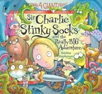 Sir Charlie Stinky Socks and the Really Big Adventure (Sir Charlie Stinky Socks)