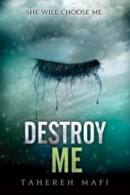Destroy Me (Shatter Me #1.5)