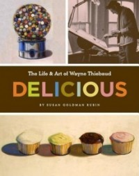 Delicious: The Life and Art of Wayne Thiebaud