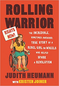 Rolling Warrior: The Incredible, Sometimes Awkward, True Story of a Rebel Girl on Wheels Who Helped Spark a Revolution
