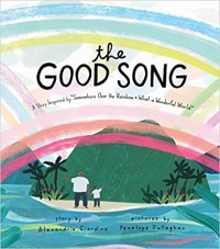 "The Good Song: A Story Inspired by ""Somewhere Over the Rainbow / What a Wonderful World"""