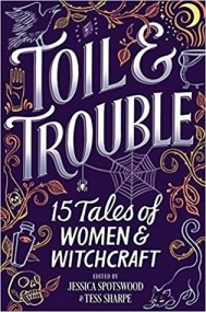 Toil & Trouble: 15 Tales of Women and Witchcraft
