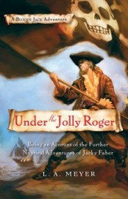 Under the Jolly Roger: Being an Account of the Further Nautical Adventures of Jacky Faber (Bloody Jack #3)