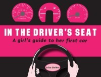 In the Driver's Seat: A Girl's Guide to Her First Car
