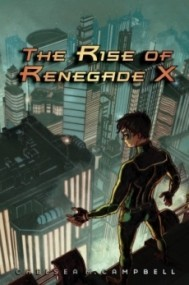 The Rise of Renegade X (Renegade X #1)