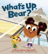 What's Up, Bear?: A Book About Opposites