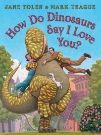How Do Dinosaurs Say I Love You? (How Do Dinosaurs...?)