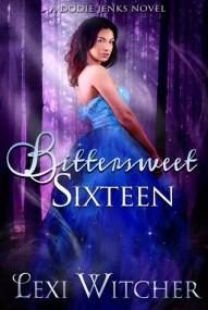 Bittersweet Sixteen (Dodie Jenks #1)