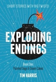 Exploding Endings Book 1: Painted Dogs and Doom Cakes