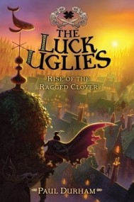 Rise of the Ragged Clover (The Luck Uglies #3)