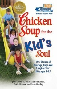 Chicken Soup for the Kid's Soul: 101 Stories of Courage, Hope and Laughter for Kids Ages 8-12
