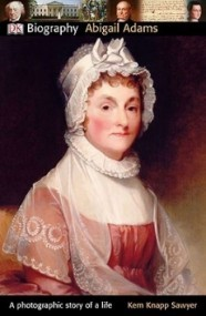 Abigail Adams: A Photographic Story of a Life (DK Biography)