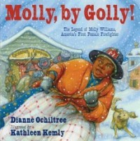 Molly, by Golly! The Legend of Molly Williams, America's First Female Firefighter