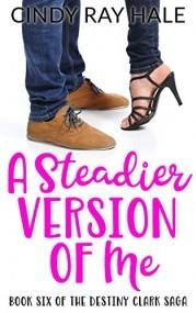 A Steadier Version of Me (The Destiny Clark Saga Book 6)