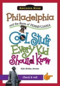 Philadelphia and the State of Pennsylvania; Cool Stuff Every Kid Should Know