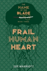 Frail Human Heart (The Name of the Blade #3)