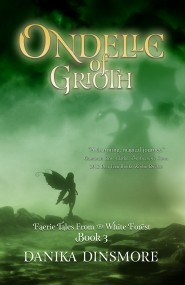 Ondelle of Grioth (Faerie Tales from the White Forest #3)