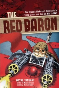 The Red Baron: The Graphic History of Richthofen's Flying Circus and the Air War in WWI.