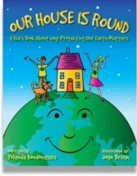Our House is Round: A Kid's Book About Why Protecting our Earth Matters