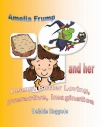 Amelia Frump and Her Peanut Butter Loving, Overactive Imagination
