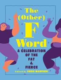 The (other) F Word: A Celebration of the Fat and Fierce