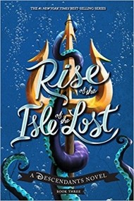 Rise of the Isle of the Lost: A Descendants Novel (The Descendants # 3)