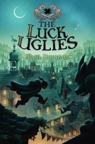 The Luck Uglies (The Luck Uglies #1)