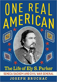One Real American: The Life of Ely S. Parker
